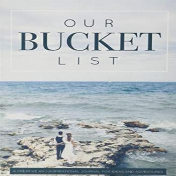 Our Bucket List: A Creative and Inspirational Journal for